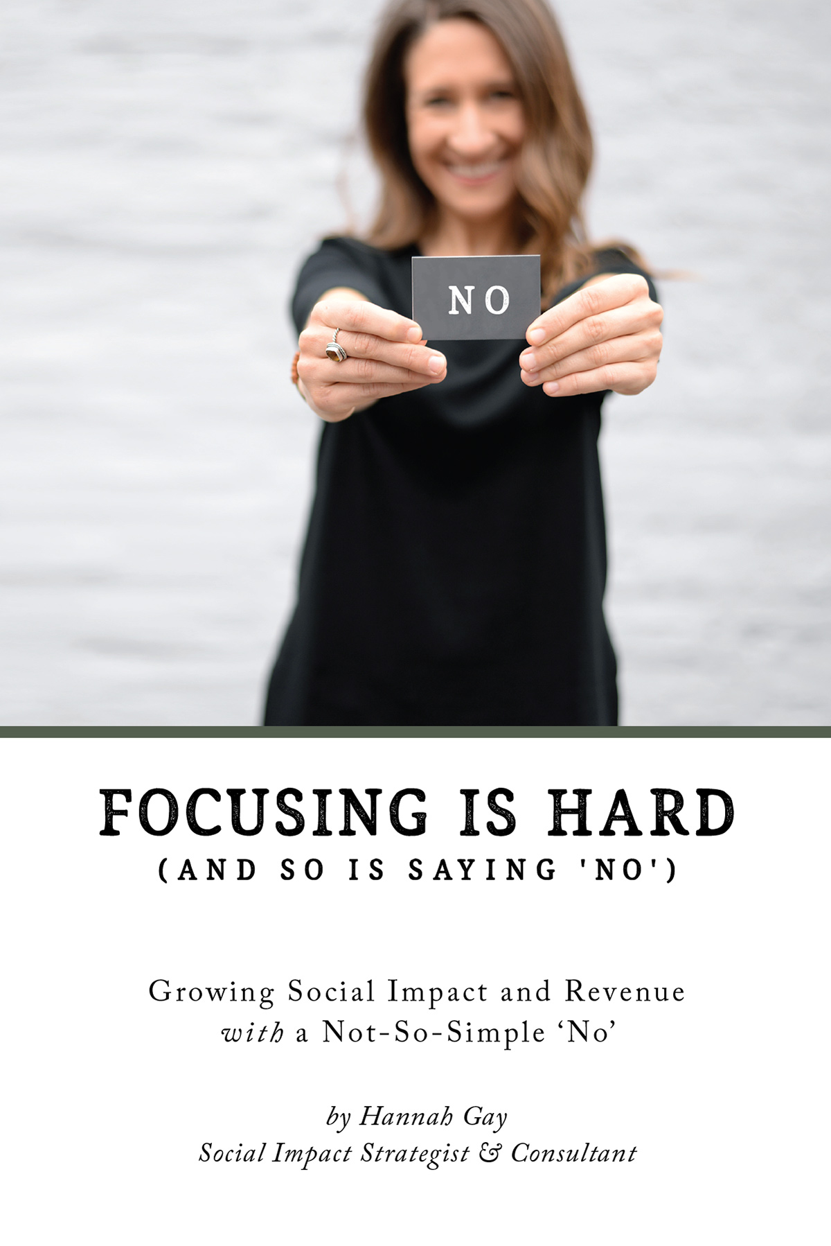 Focusing Is Hard (and So Is Saying 'No'): Growing Social Impact and Revenue With a Not-So-Simple 'No' by Hannah Gay, Social Impact Strategist and Consultant