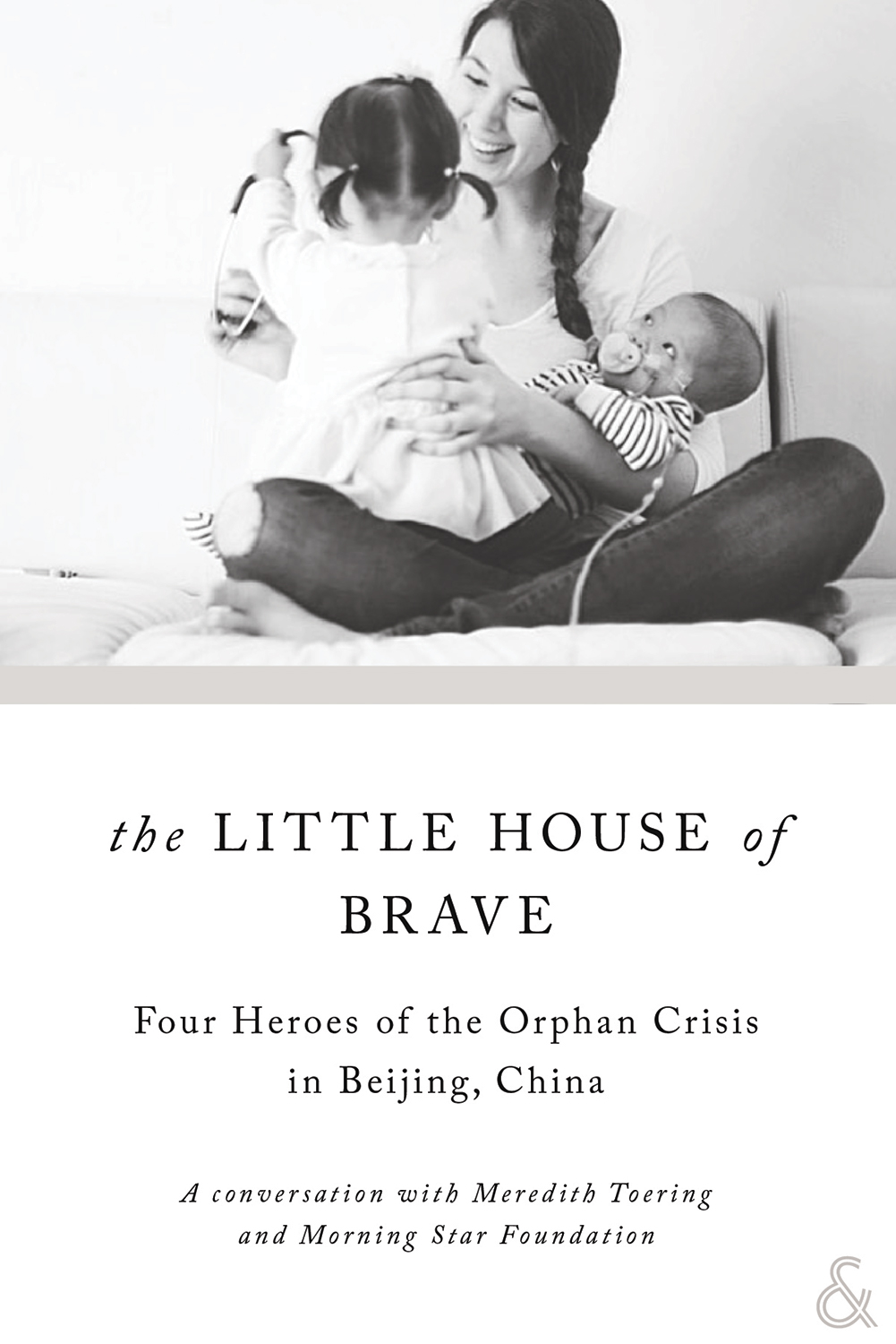 The Little House of Brave: Four Heroes of the Orphan Crisis